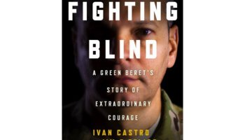 Interview with Special Forces MAJ Ivan Castro, author of 'Fighting Blind- A Green Beret's Story of Extraordinary Courage'