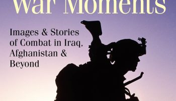 A look inside 'War Moments,' the first book to reveal the whole story of America's wars in Iraq and Afghanistan