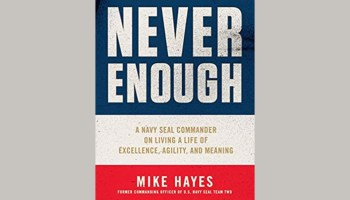 """Never Enough"": Former Navy SEAL Mike Hayes on Leadership and How to Thrive on the Hard Path"