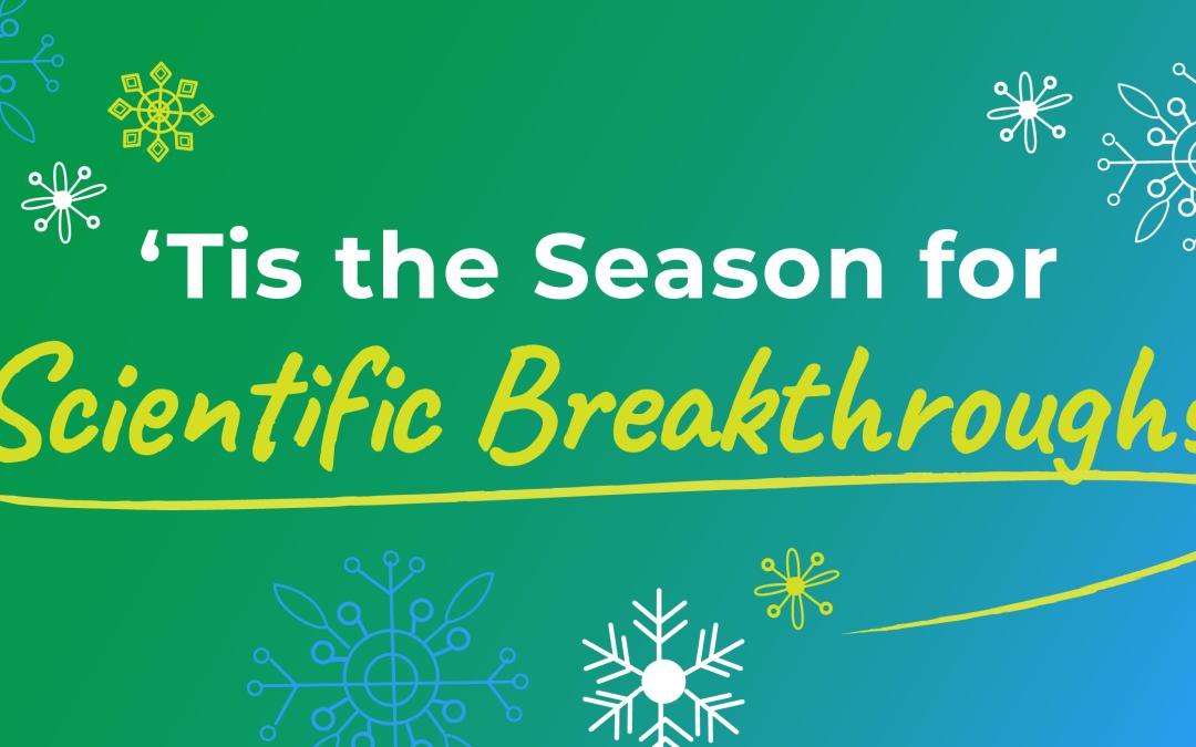 'Tis the Season for Scientific Breakthroughs