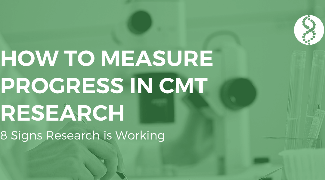 How to Measure Progress in CMT Research: 8 Signs Research is Working