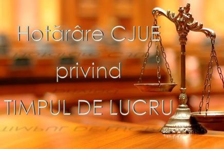 Hotararea Curtii de Justitie a Uniunii Europene privind timpul de lucru