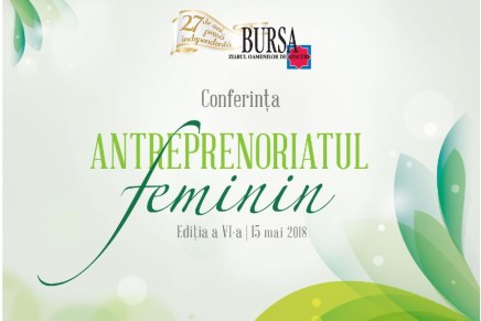 "Conferinta BURSA: Antreprenoriatul feminin ""Femeia la putere – o lume mai buna"" editia a VI-a"