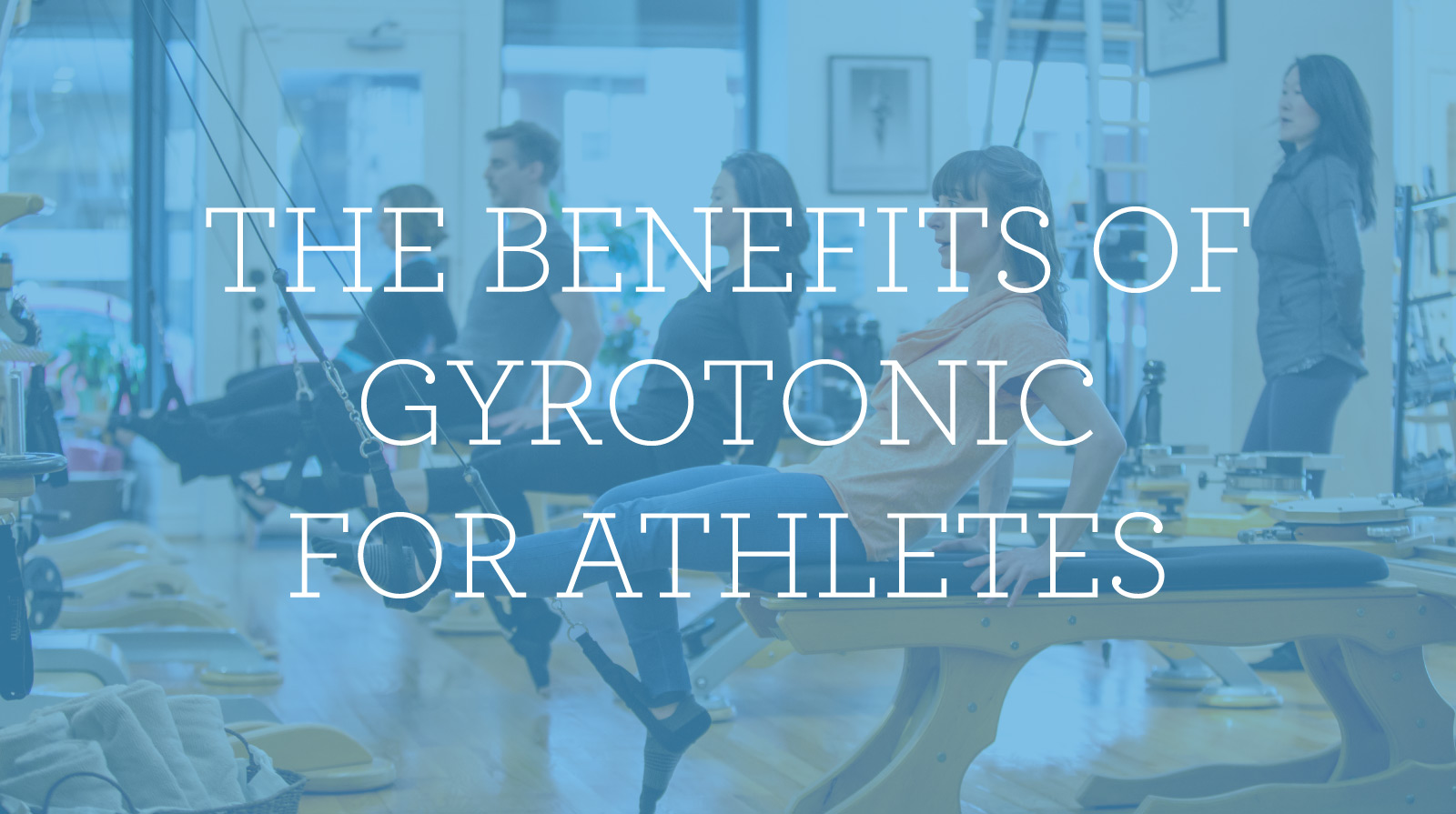 Picture of people in gyrotonic class under words the benefits of gyrotonic for Athletes