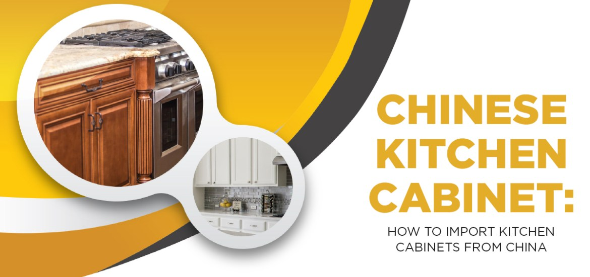 Chinese Kitchen Cabinets: How to Import Kitchen Cabinets From China