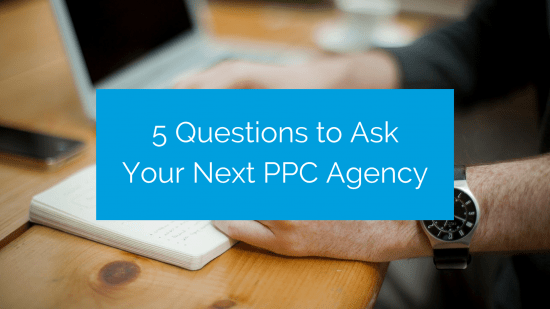 5 Questions To Ask Your PPC Agency