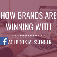 How Brands Are Winning With Facebook Messenger