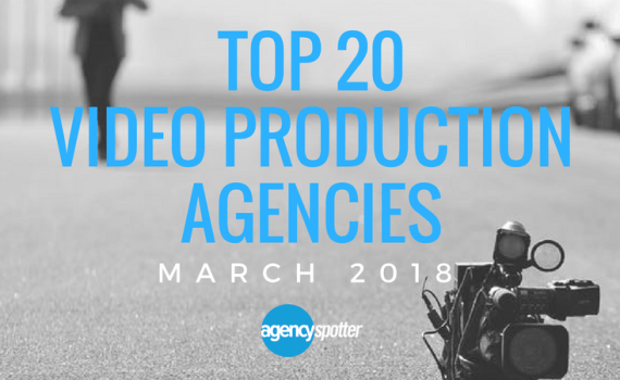 Top 20 Video Production Agencies March 2018