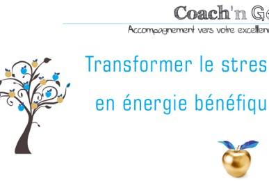 Transformez le stress en énergie positive