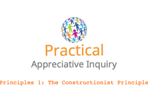 Principles of Appreciative Inquiry 1: The Constructionist Principle (video)