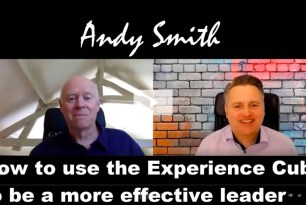 Video – Andy Smith On How To Use The Experience Cube To Be A More Effective Leader