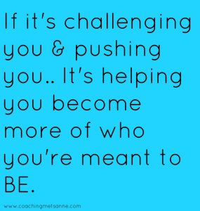 Afbeelding met quote: if it is challenging you & pushing you.. it's helping you become more of who you're meant to BE. In artikel over je droombaan vinden op coachingmetsanne.com