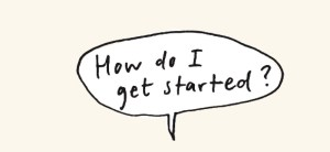 """Image: Text bubble stating, """"How do I get started?"""""""