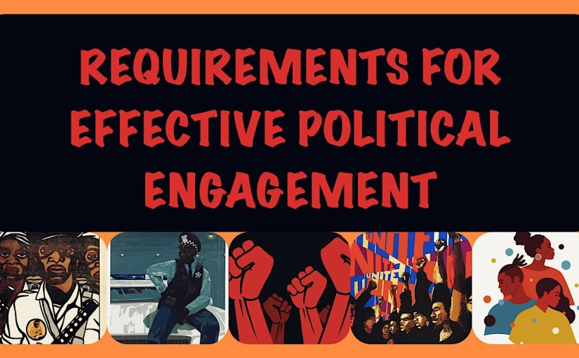 Requirements For Effective, Political Engagement