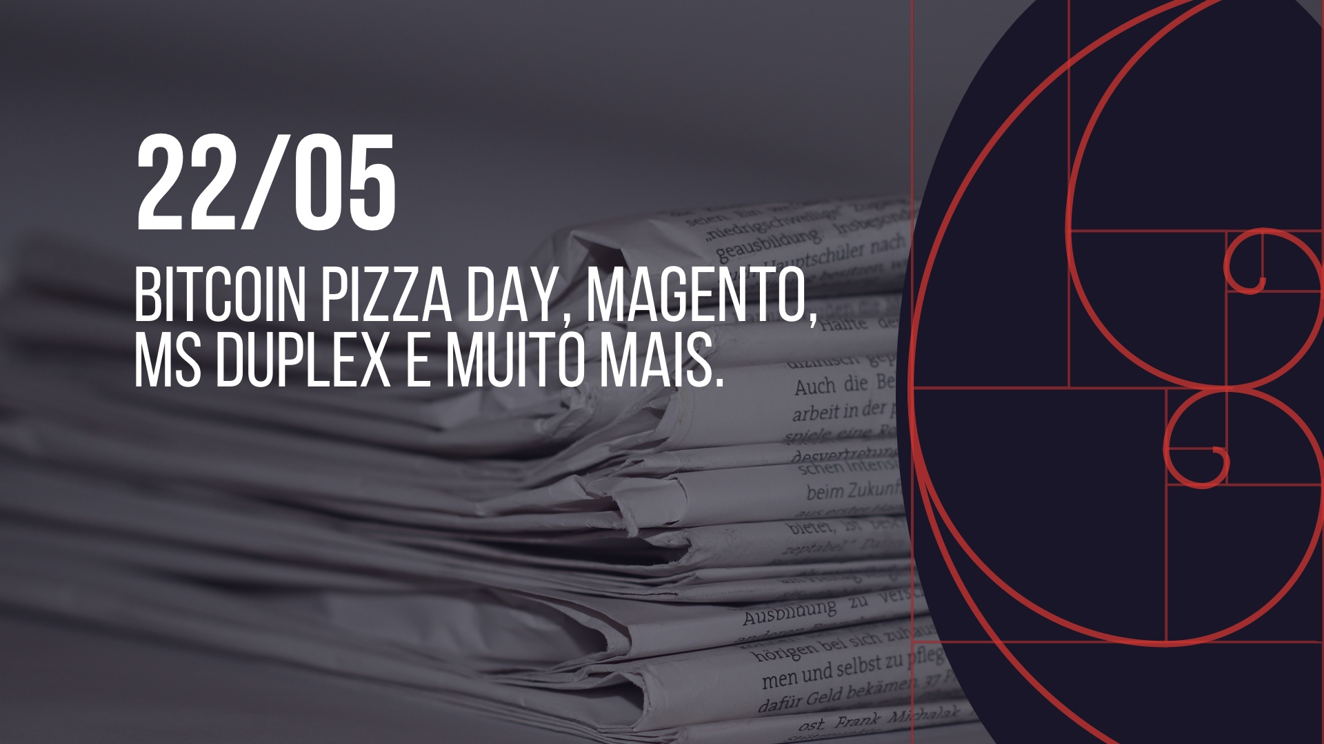 Photo of 22/05 – Bitcoin Pizza Day, Magento, MS Duplex e muito mais