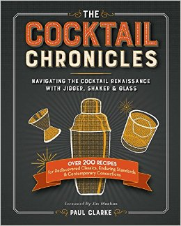 Reviewing Paul Clarke's The Cocktail Chronicles: Navigating the Cocktail Renaissance with Jigger, Shaker & Glass