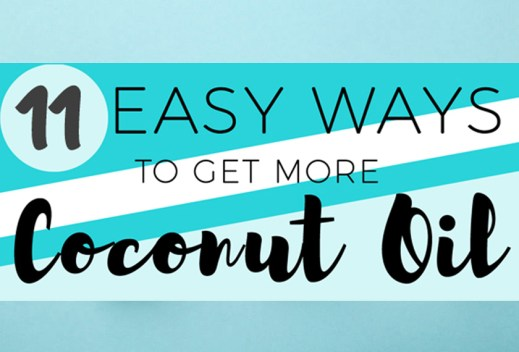 11 Ways to Eat More Coconut Oil: How to Get More Coconut Oil Daily
