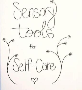 Sensory Self-care ideas, tools.