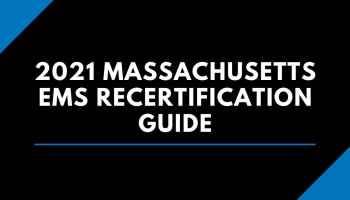 2021 Massachusetts EMS Recertification Guide