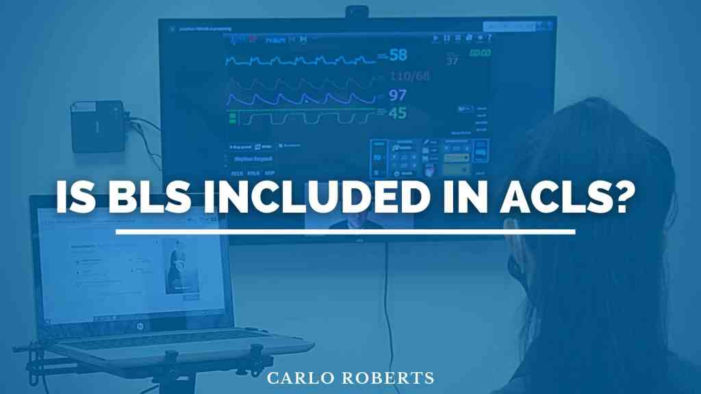 Is BLS included in ACLS?