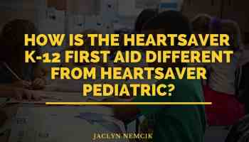 How is the Heartsaver K-12 First Aid different from Heartsaver Pediatric?