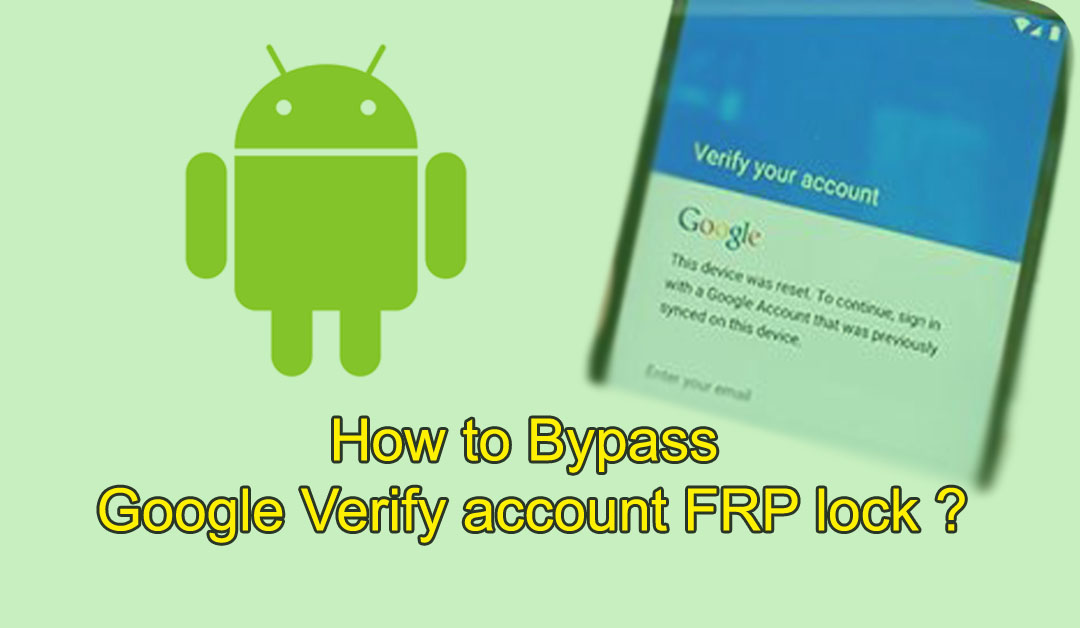 How to Bypass Google Verify account FRP lock