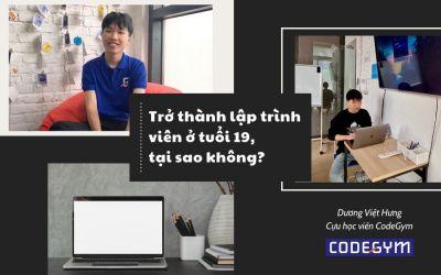 Tự định hướng cho bản thân từ khi học lớp 11, trở thành LTV ở tuổi 19 – Dương Việt Hưng, CHV CodeGym