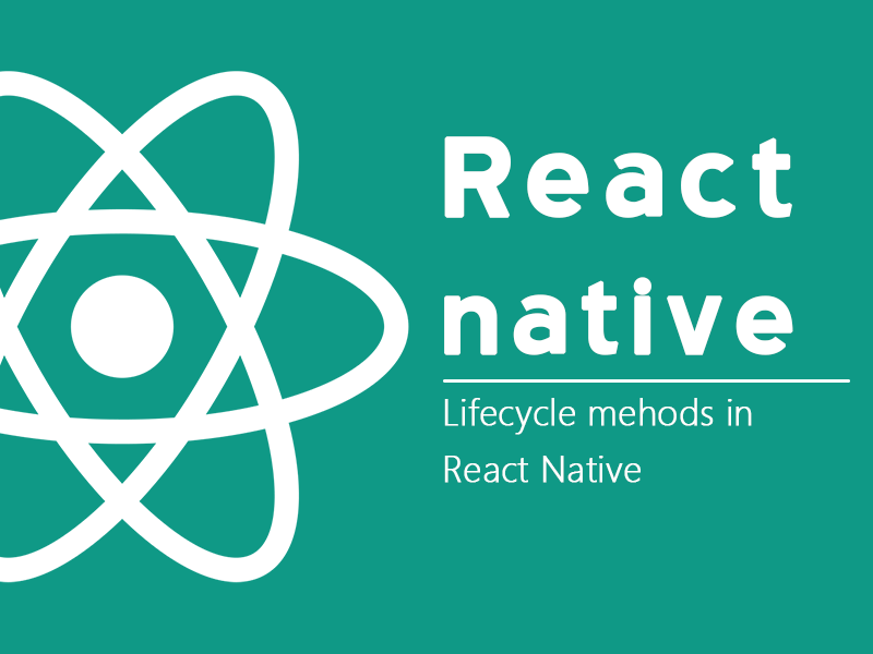 Lifecycle methods in React Native