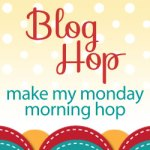 Make My Monday Morning Blog Hop