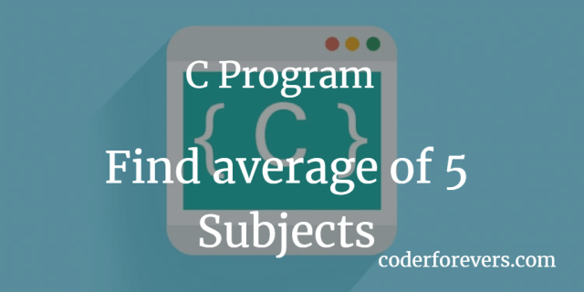 C Program to find the Average of 5 Subjects