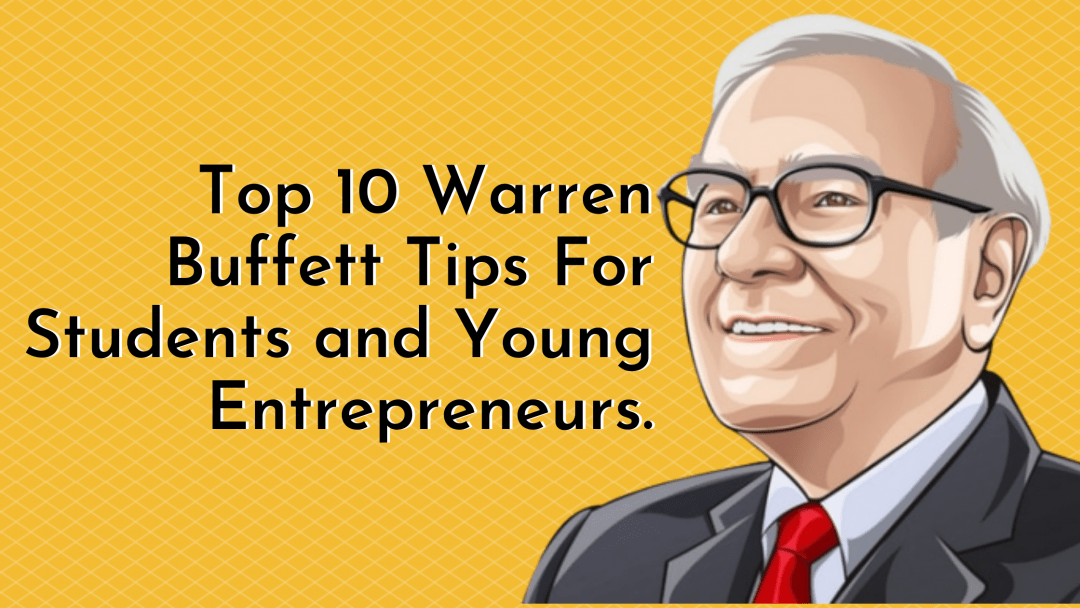 Read more about the article Top 10 Warren Buffett Tips For students and young entrepreneurs.
