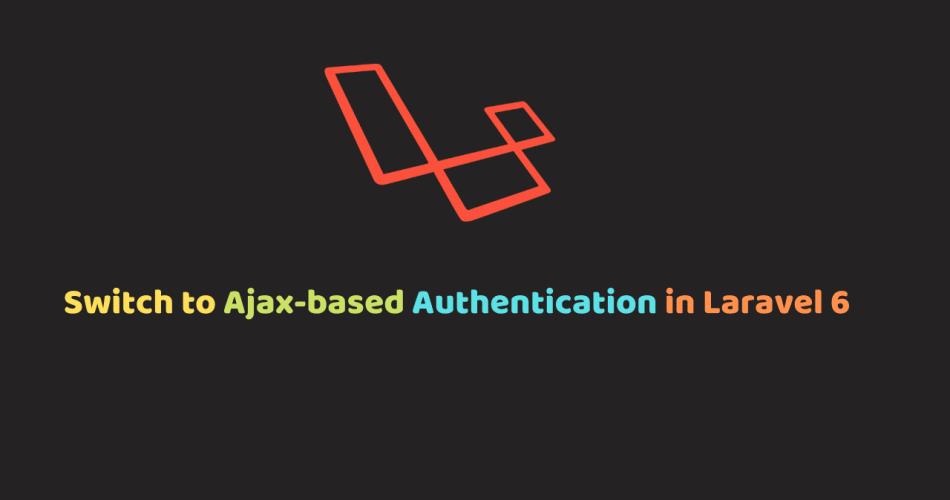 Ajax-based Authentication in Laravel 6