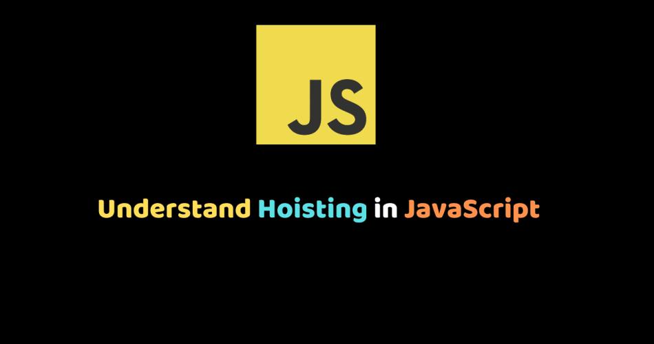 An in-depth understanding of Hoisting in JavaScript