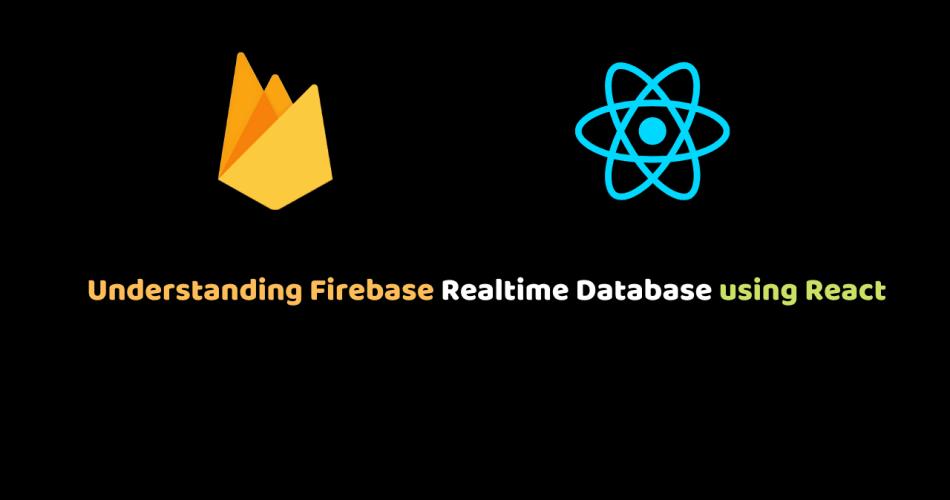 Understanding Firebase Realtime Database using React