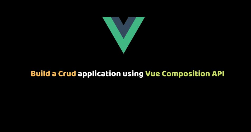 Build a Crud application using Vue Composition API.