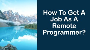 How To Get A Job As A Remote Programmer?