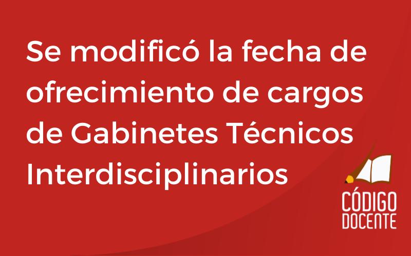 Se modificó la fecha de ofrecimiento de cargos de Gabinetes Técnicos Interdisciplinarios