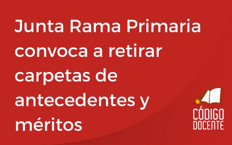 Junta Rama Primaria convoca a retirar carpetas de antecedentes y méritos