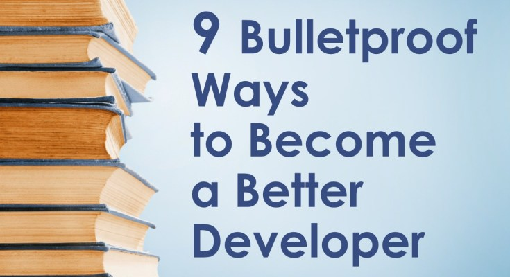 9 Bulletproof Ways Become Better Developer
