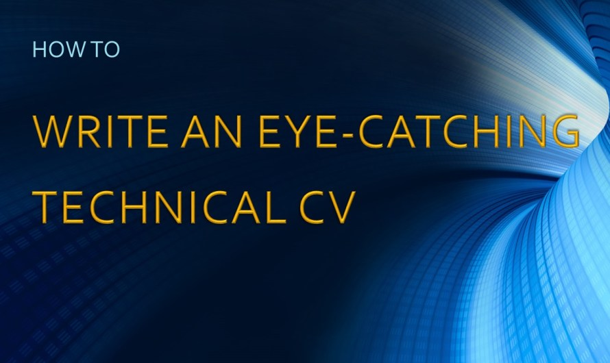 How to Write an Eye-Catching Technical CV