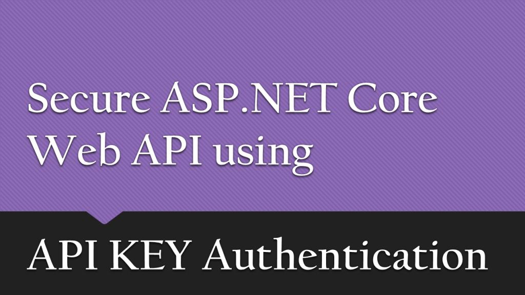 Secure ASP.NET Core Web API Using API Key Authentication