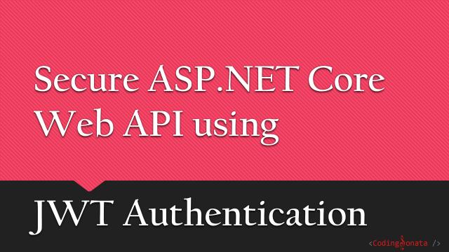 Secure ASP.NET Core Web API using JWT Authentication