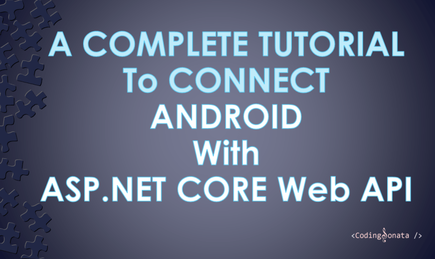 A Complete Tutorial to Connect Android with ASP.NET Core Web API