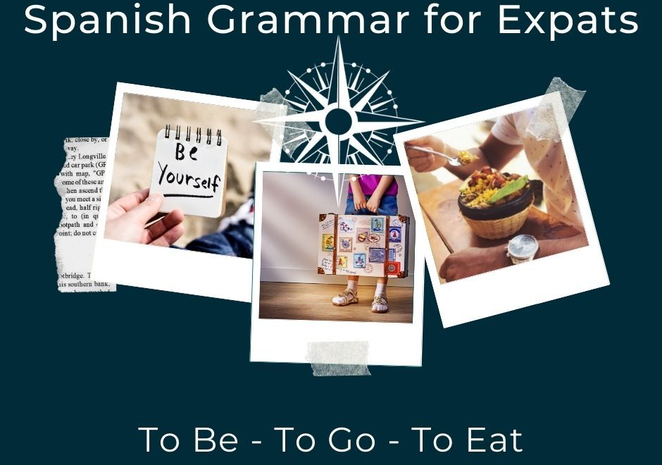 Essential Spanish Grammar for Expats | To Be – To Go – To Eat