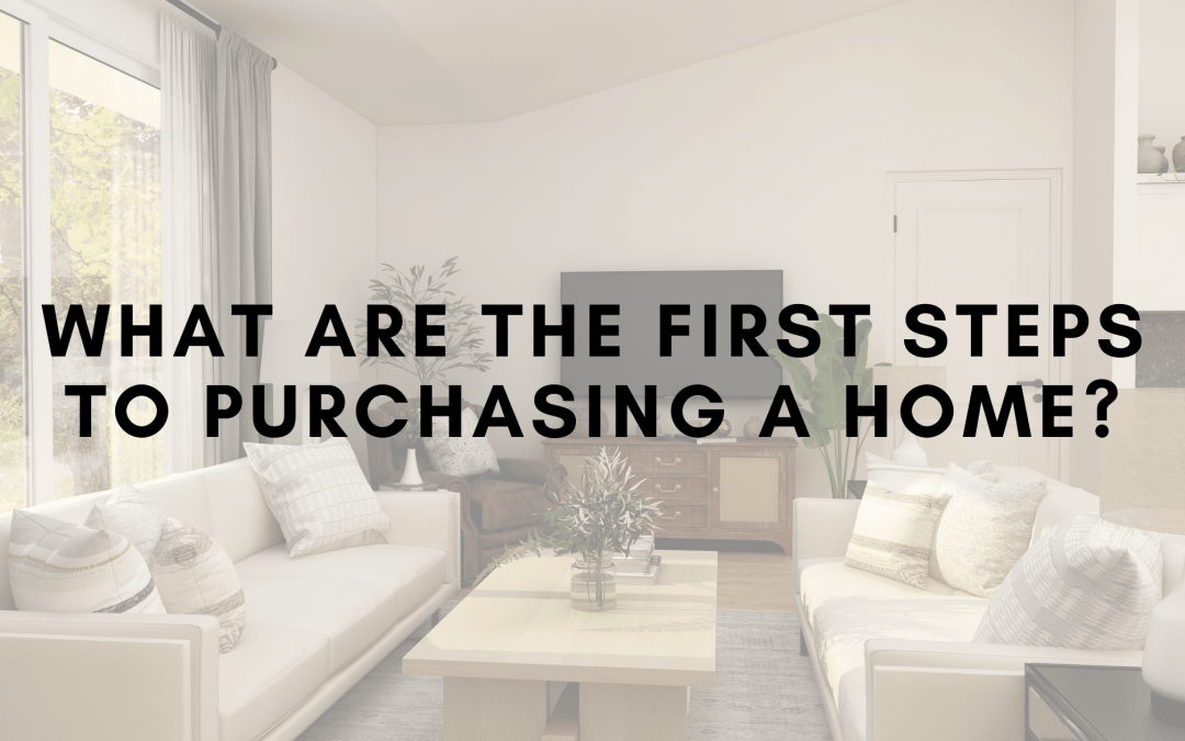 What are the First Steps to Purchasing a Home?