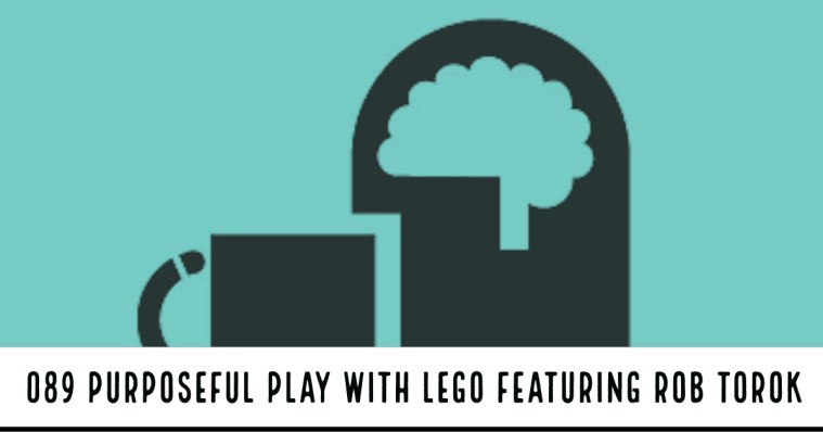089: Purposeful Play with LEGO Creative Thinking with Rob Torok