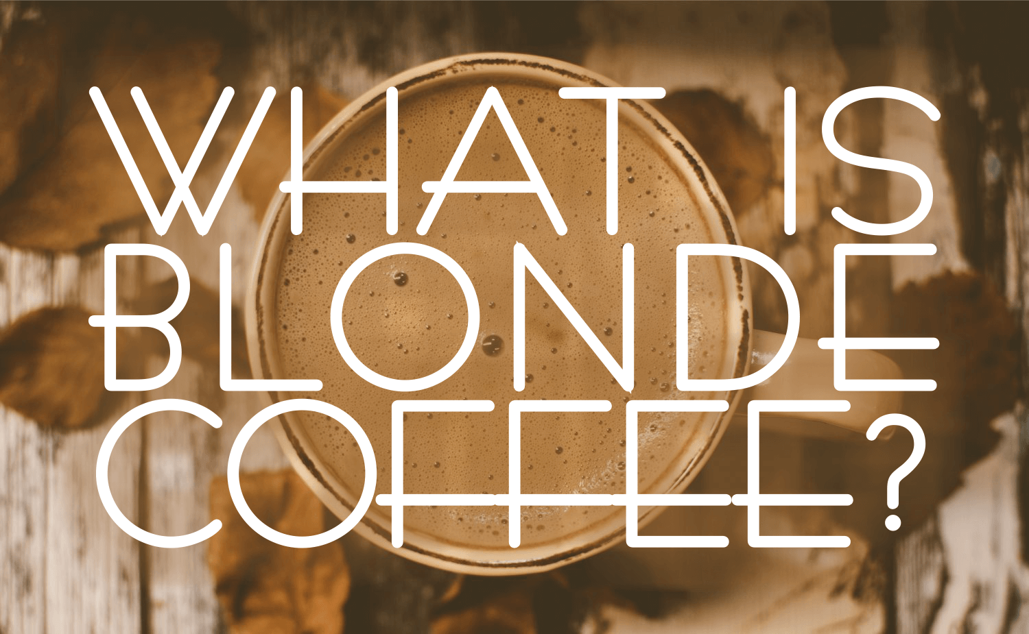 What Is Blonde Coffee?