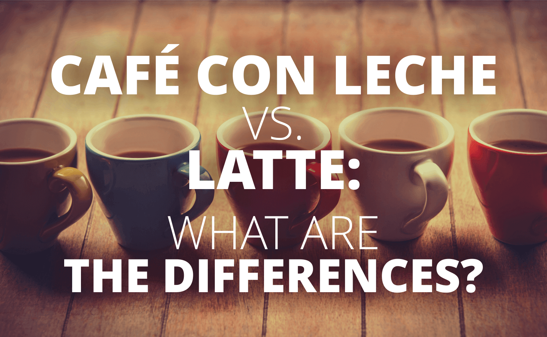Café Con Leche vs Latte: What Are The Differences?