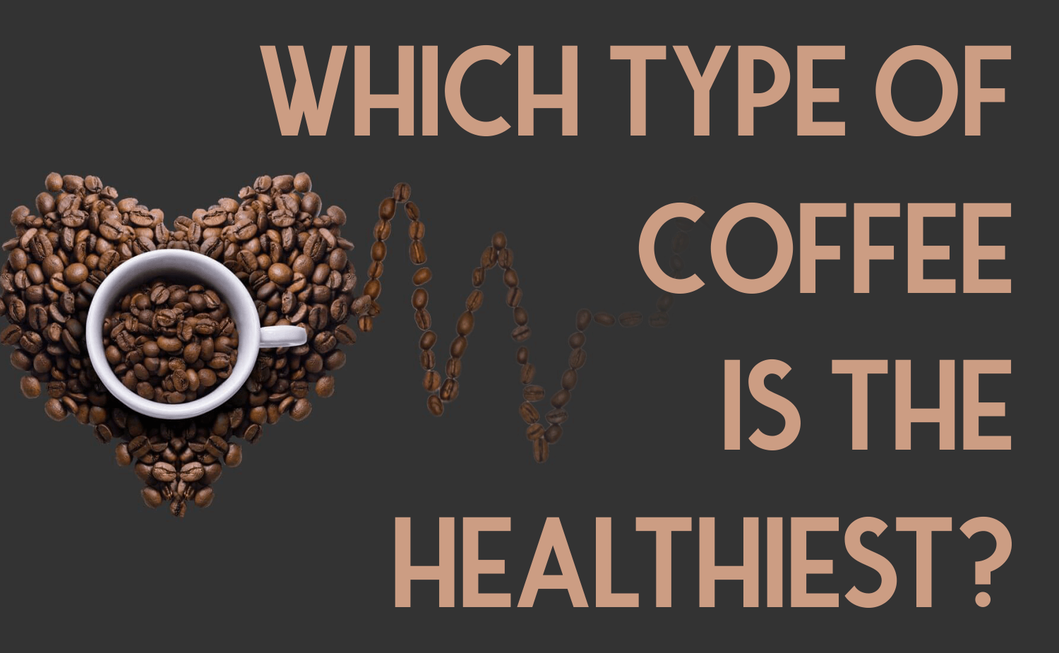 Which Type of Coffee Is the Healthiest?