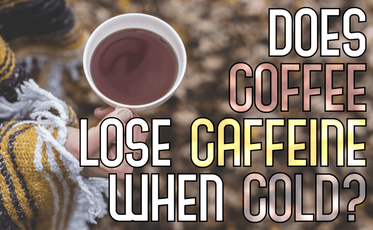 Does Coffee Lose Caffeine When Cold?